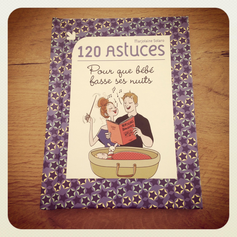 ... Marjoliemaman (http://www.marjoliemaman.com/) a eu la gentillesse de me  faire parvenir son dernier livre: « 120 astuces pour que bébé fasse ses  nuits ».